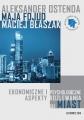 Ostenda A., Fojud M., Błaszak M. Ekonomiczne i psychologiczne aspekty rozlewania się miast